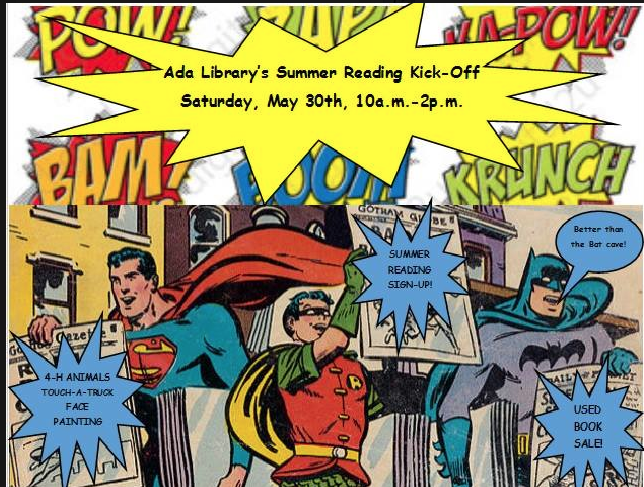 Picture of old time Batman, Robin, and Superman comics holding newspapers that read 4H animals, touch a truck, used book sale, face painting. Sign also reads Ada Library's Summer Reading Kick off, May 30th, 10am to 2pm
